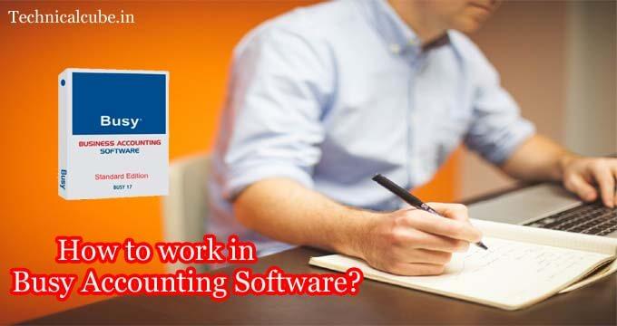 Busy Accounting Software में कैसे काम करे? पूरी जानकारी