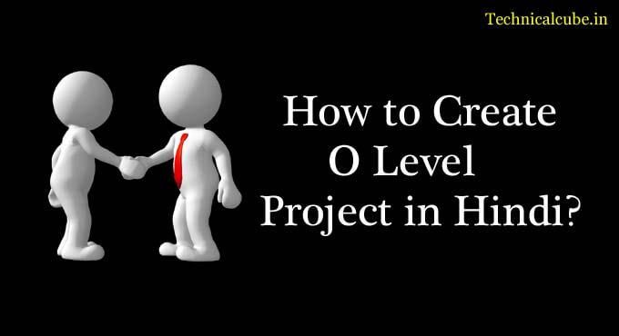 O Level Project kaise banaye